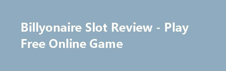 Billyonaire Slot Review - Play Free Online Game https://slots-money.com/billyonaire-online-video-game-for-fun  Get ready to find the secret of the rich people with Billyonaire slot game by Amatic company, featuring by interesting extra symbols, Bonus Free Spins and multipliers