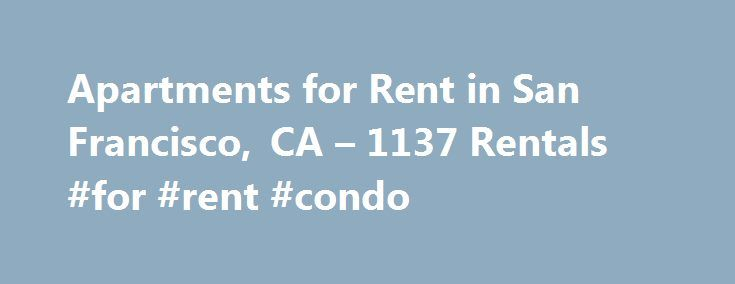 Apartments for Rent in San Francisco, CA – 1137 Rentals #for #rent #condo http://rental.nef2.com/apartments-for-rent-in-san-francisco-ca-1137-rentals-for-rent-condo/ #apartments homes for rent # Neighborhoods 1-20 of 1137 Apartments for Rent in San Francisco, CA Area Information Thinking of moving to San Francisco? Here s what you need to know. Foggy San Francisco is famous for everything from the Golden Gate Bridge and sourdough bread to its many hills, cable cars and stunning Victorian…