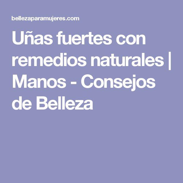 Uñas fuertes con remedios naturales   Manos - Consejos de Belleza