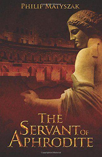 The Servant of Aphrodite - Philip Matyszak