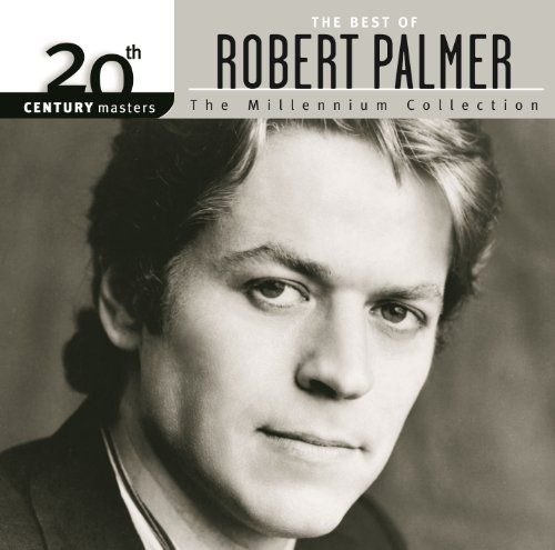 20th Century Masters: The Millennium Collection: The Best Of Robert Palmer