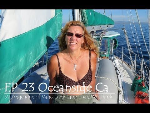 Ep 23 Oceanside, SV Angelique of Vancouver, Later Than We Think