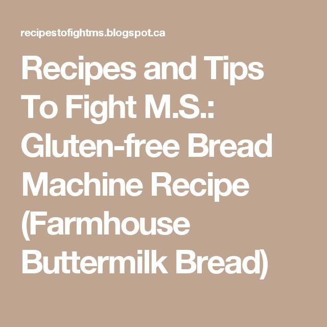 Recipes and Tips To Fight M.S.: Gluten-free Bread Machine Recipe (Farmhouse Buttermilk Bread)
