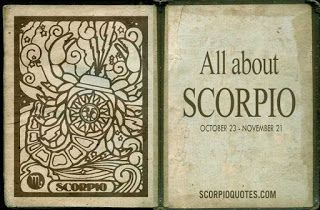 SCORPIO (October 23 -November 21)      source: the only astrology book you'll ever need by Joanna W...