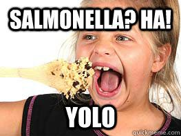 that's me. haha.Yolo, Cookies Dough, Time, Laugh, Cookie Dough, Funny, Salmonella, Hilarious, Giggles
