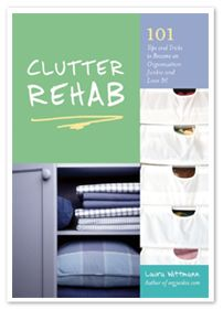 52 weeks of organizing: Clutter Rehab, Worth Reading, Organizing Ideas, Laura Wittmann, Organization Junkie, Organizations, Books Worth, 101 Tips, Tips And Tricks