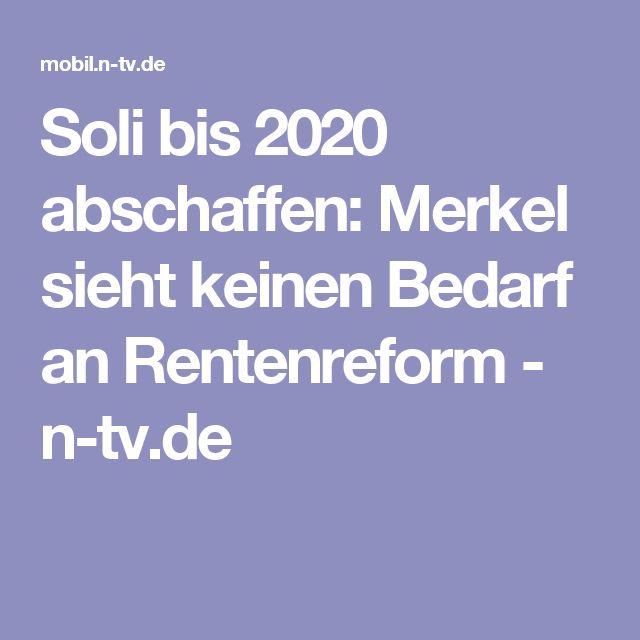 Soli bis 2020 abschaffen: Merkel sieht keinen Bedarf an Rentenreform - n-tv.de
