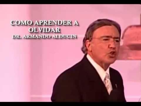 COMO APRENDER A OLVIDAR - DR. ARMANDO ALDUCIN - YouTube