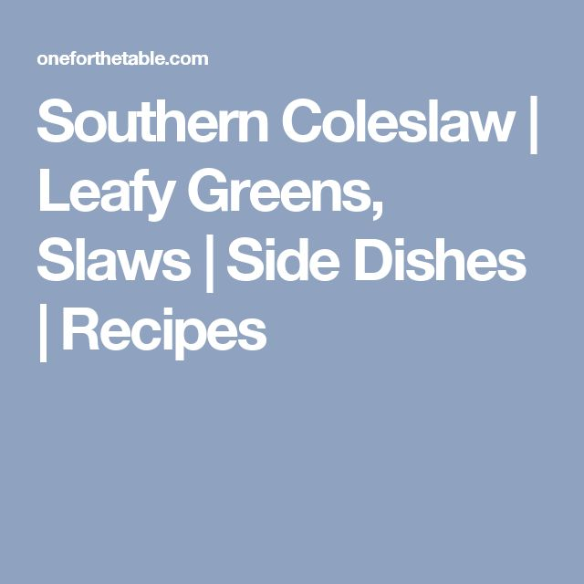 Southern Coleslaw | Leafy Greens, Slaws | Side Dishes | Recipes