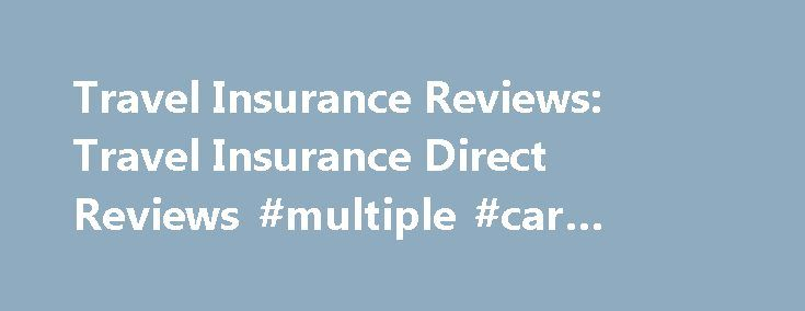 Travel Insurance Reviews: Travel Insurance Direct Reviews #multiple #car #insurance http://insurance.nef2.com/travel-insurance-reviews-travel-insurance-direct-reviews-multiple-car-insurance/  #travel insurance reviews # Travel Insurance Reviews Review sites such as Trust Pilot are a great way to learn more about a travel insurance company and understand other customers experiences. But how can you use these sites to get an... Read more