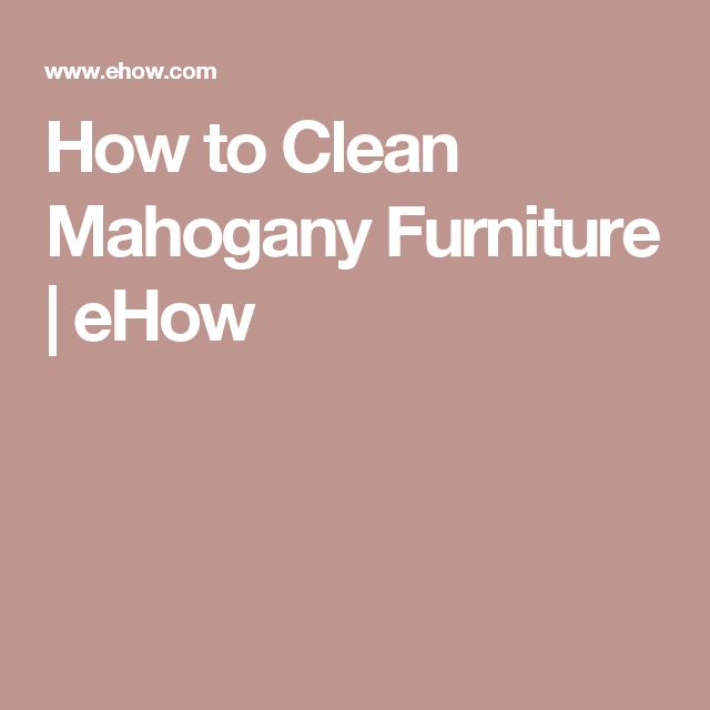 How to Clean Mahogany Furniture   eHow