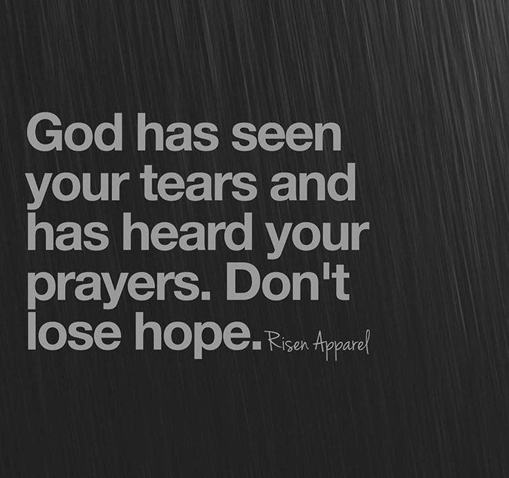 God has seen your tears and has heard your Prayers.Don't lose hope..God bless..