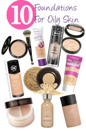 My Top 10 Foundations For Oily Skin