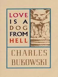 Se ci fossero discariche di rottami all'inferno, l'amore sarebbe il cane che ne sorveglia i cancelli. Perchè l'amore è un cane dall'inferno, sostiene Bukowski, sostiene http://ophelinhapequena.com/2014/08/15/raw-with-love-lamore-secondo-bukowski/