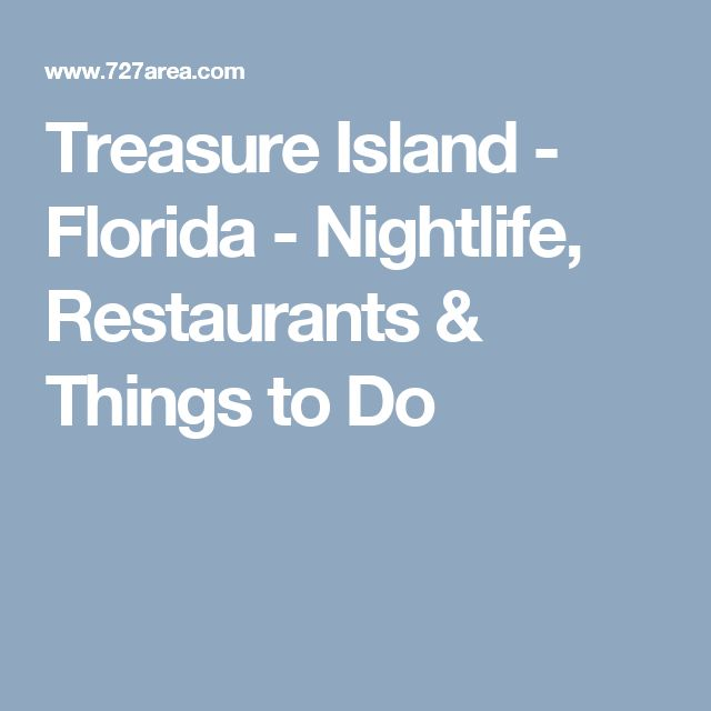 Treasure Island - Florida - Nightlife, Restaurants & Things to Do