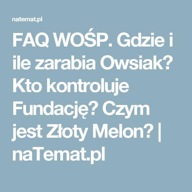 FAQ WOŚP. Gdzie i ile zarabia Owsiak? Kto kontroluje Fundację? Czym jest Złoty Melon?   naTemat.pl