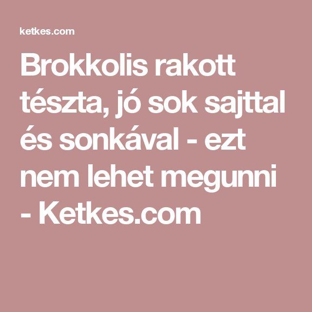 Brokkolis rakott tészta, jó sok sajttal és sonkával - ezt nem lehet megunni - Ketkes.com