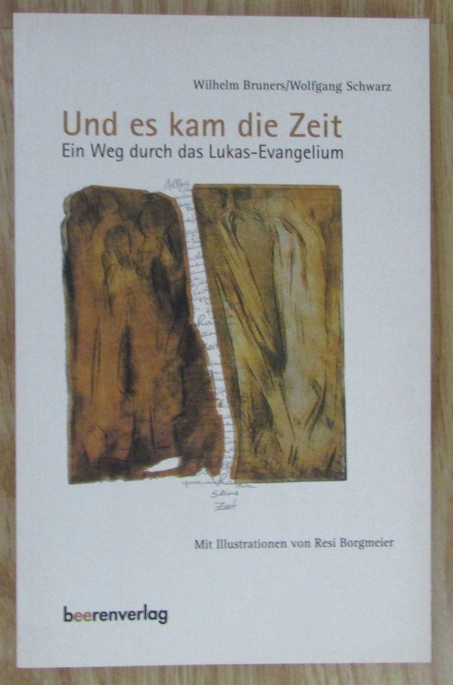 Und es kam die Zeit * Ein Weg durch das Lukas-Evangelium * Bruners Schwarz 2000