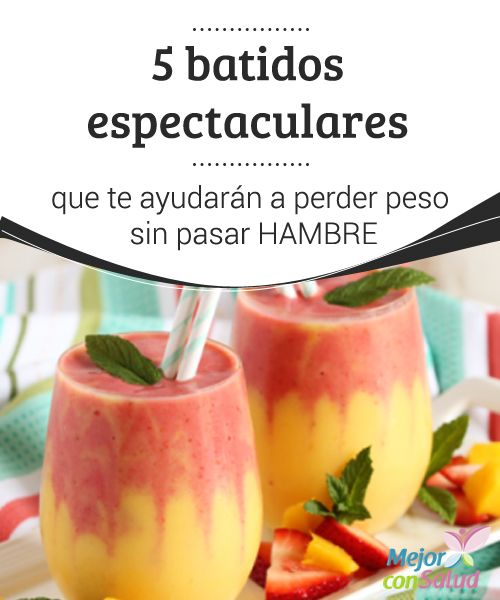 5 batidos espectaculares que te ayudarán a #PerderPeso sin pasar HAMBRE  Te explicamos cuáles son los mejores #Batidos que te ayudarán a perder peso a lo largo del día sin necesidad de pasar #Hambre.