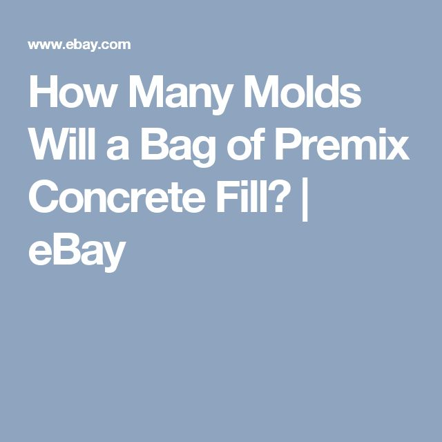 How Many Molds Will a Bag of Premix Concrete Fill? | eBay
