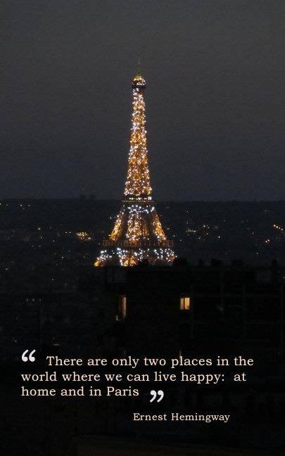 There are only two places in the world we can live happy: at home and in Paris ~ Ernest Hemingway