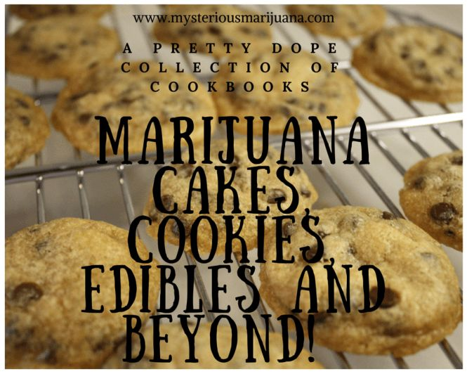 Marijuana Cakes, Cookies and Edibles ~ A Collection of #cannabis #cookbooks and #recipes via MysteriousMarijuana.com @merry_cannabis