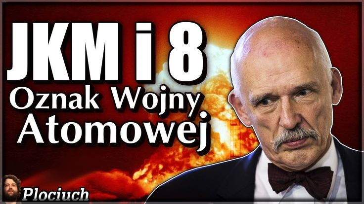 Plociuch #468  - Janusz Korwin Mikke i Nuklearna Zagłada.