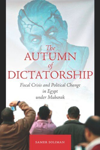 The Autumn of Dictatorship: Fiscal Crisis and Political Change in Egypt under Mubarak (Stanford Studies in Middle Eastern and I) by Samer Soliman. Save 5 Off!. $21.91. Publisher: Stanford University Press (April 5, 2011). Series - Stanford Studies in Middle Eastern and I. Publication: April 5, 2011
