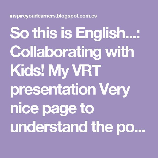Module4. Favourite resource. So this is English...: Collaborating with Kids! My VRT presentation Very nice page to understand the possibilities and the process of doing collaborative projects in elementary grades.