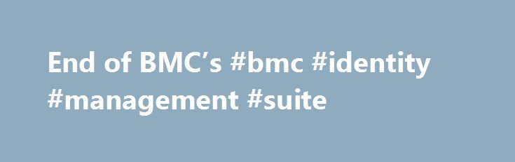 End of BMC's #bmc #identity #management #suite http://canada.nef2.com/end-of-bmcs-bmc-identity-management-suite/  # End of BMC's .Net Identity Management suite highlights stink with Microsoft, partners BMC has killed its .Net Identity Management product suite in part because partner Microsoft is squeezing BMC out with development of its own identity software, according to an internal Microsoft memo. BMC in early May quietly ended investment and development in the .Net Identity Management…