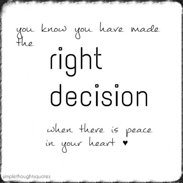 simple thoughts decision quote You know you have made the right decision when…