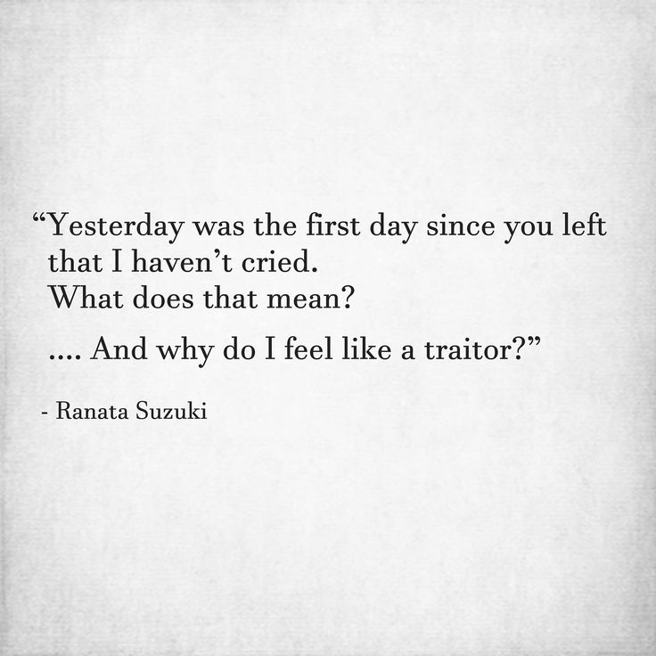 """Yesterday was the first day since you left that I haven't cried. What does that mean? ….. And why do I feel like a traitor?"" - Ranata Suzuki * missing you, I miss him, lost, love, relationship, beautiful, words, quotes, story, quote, sad, breakup, broken heart, heartbroken, loss, loneliness, unrequited, grief, depression, depressed, tu me manques, you are missing from me, typography, poetry, prose, poem, written, writing, writer, word porn * pinterest.com/ranatasuzuki"