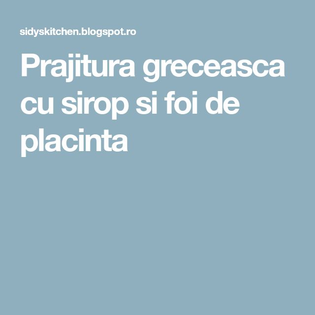 Prajitura greceasca cu sirop si foi de placinta