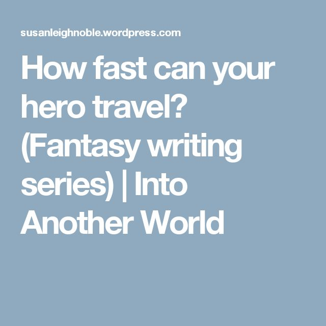 How fast can your hero travel? (Fantasy writing series)   Into Another World