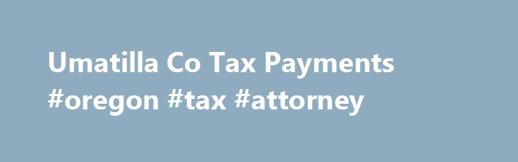 Umatilla Co Tax Payments #oregon #tax #attorney http://nigeria.nef2.com/umatilla-co-tax-payments-oregon-tax-attorney/  # Online Tax Payments Click here to look up your Property taxes online Things you need to know before you begin. Credit card and electronic check payments can only be made via the internet or by calling 844-463-8916. You will need to know your tax account number. You can find your account number in the box located in the upper right hand corner of your tax statement. It is a…