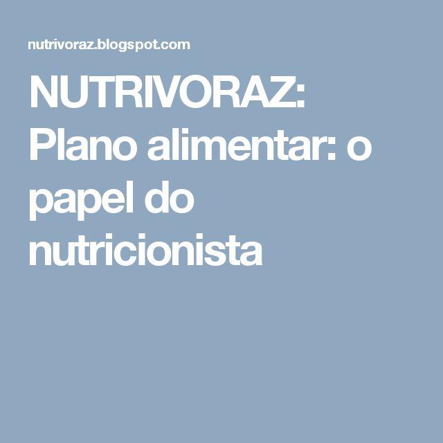 NUTRIVORAZ: Plano alimentar: o papel do nutricionista