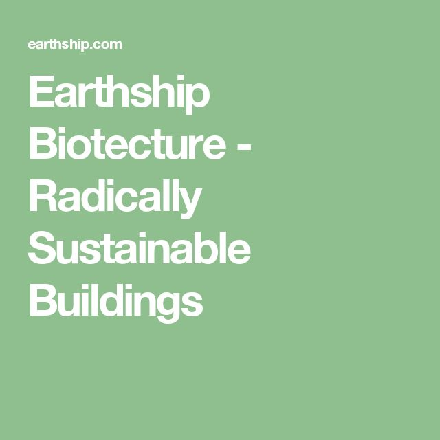 Earthship Biotecture - Radically Sustainable Buildings