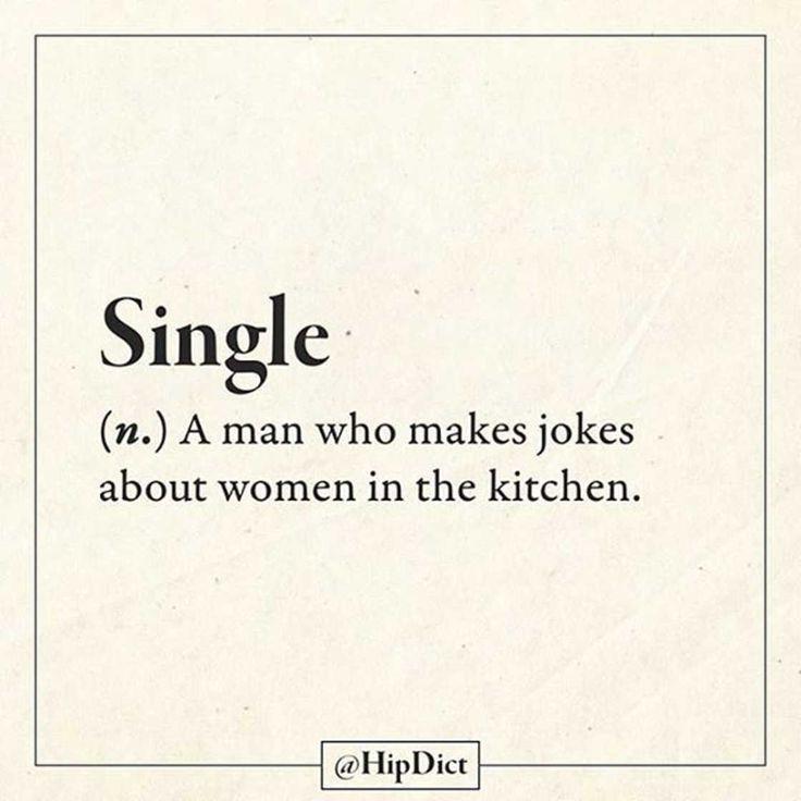 """"""" Célibataire : ( nom ) Homme qui fait des plaisanteries à propos des femmes en cuisine."""" / By Hipdict."""