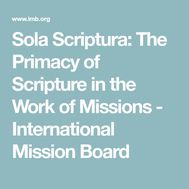 Sola Scriptura: The Primacy of Scripture in the Work of Missions - International Mission Board