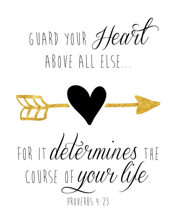 Guard your heart above all else – Proverbs 4:23