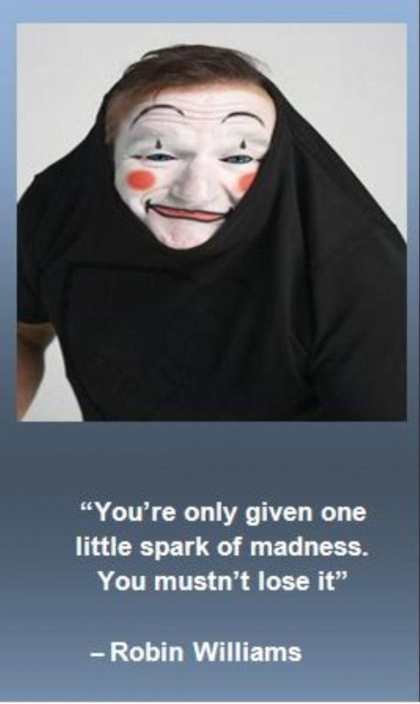 """Robin Williams (1951-2014) - Repose en Paix Robin Williams - Tu vas nous manquer ! - Citation : """"Vous avez seulement reçu une petite étincelle de folie. Vous ne devez pas la perdre""""."""