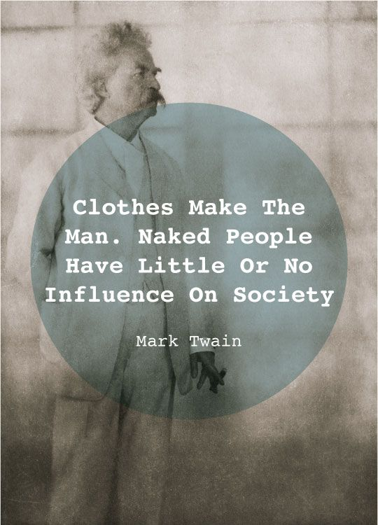 """""""Clothes make the man. Naked people have little or no influence on society."""" Mark Twain #inspiration"""