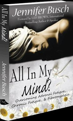 Inspiring book for chronic pain and fatigue sufferers.  All in My Mind - Overcoming Adrenal Fatigue, Chronic Fatigue, & Fibromyalgia