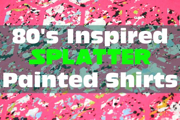 80's Inspired Splatter Painted Shirts - Happiness is Homemade