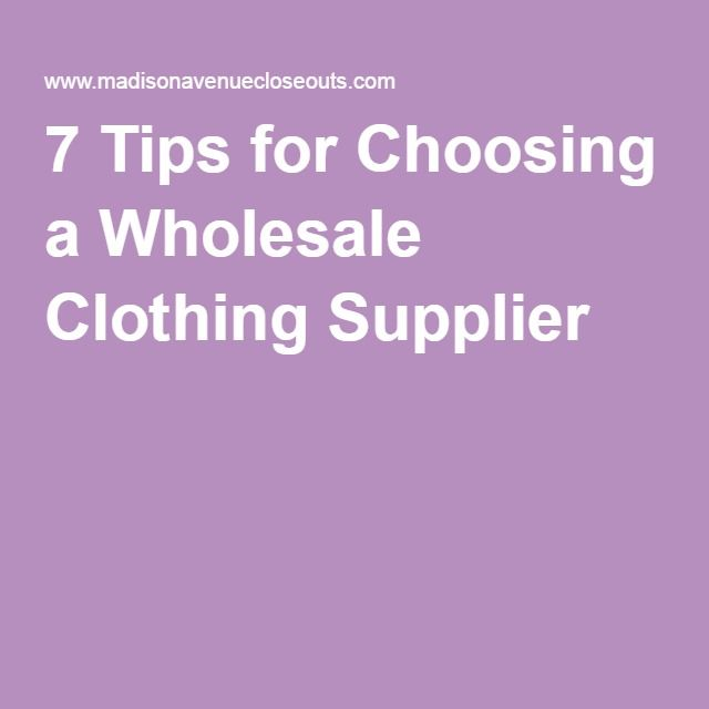 7 Tips for Choosing a Wholesale Clothing Supplier