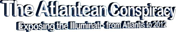 The Atlantean Conspiracy - Exposing the Illuminati from Atlantis to 2012