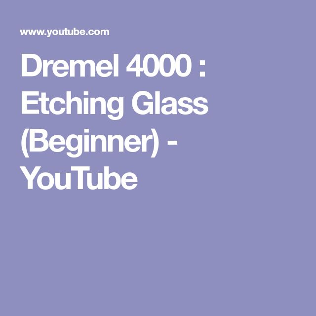 Dremel 4000 : Etching Glass (Beginner) - YouTube