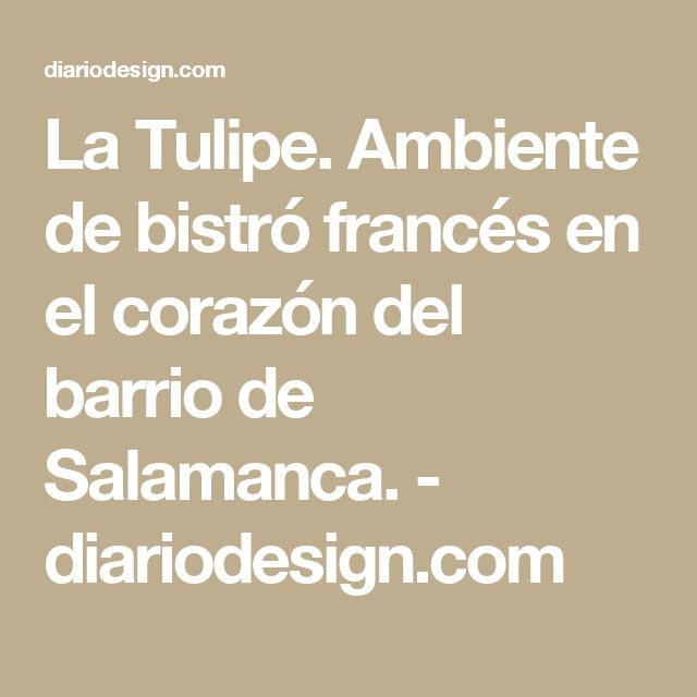 La Tulipe. Ambiente de bistró francés en el corazón del barrio de Salamanca. - diariodesign.com