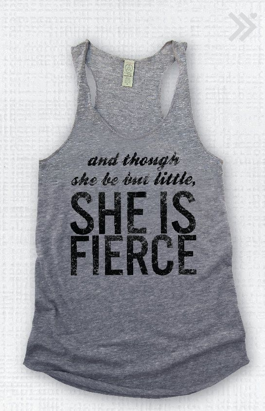 Though She Be But Little She is FIERCE  Eco Tank by everfitte