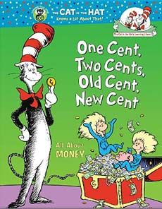 One Cent, Two Cents, Old Cent, New Cent This title provides an age-appropriate introduction to the history of money, from bartering to modern money systems, plus talks about how coins are made, what banks are for, etc... all in trademark Seussian style, with fun rhymes, zany illustrations, and the Cat in the Hat as the 'guide.'   age 5+